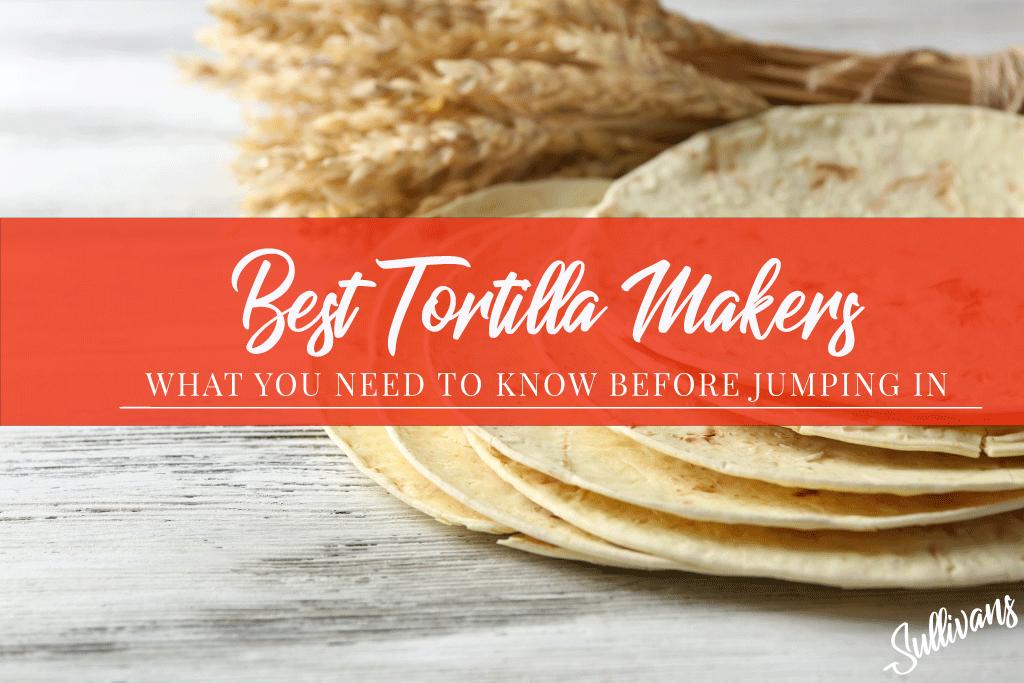 Best Tortilla Makers
